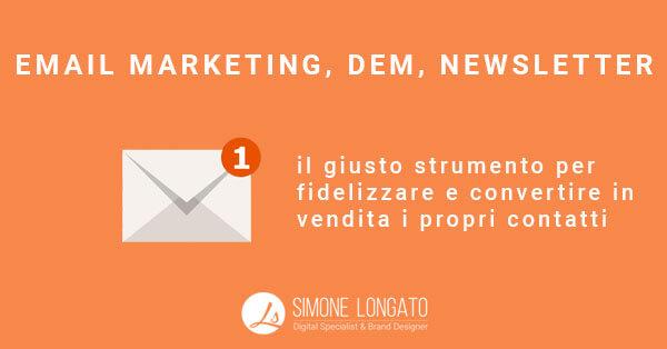 Email Marketing DEM newsletter il giusto strumento per fidelizzare e convertire in vendita i propri contatti