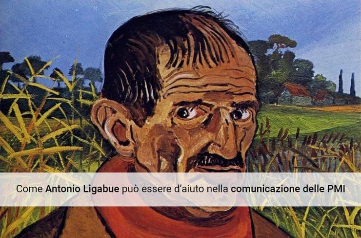 Come Antonio Ligabue può aiutare nella comunicazione le PMI