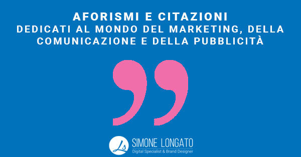 aforismi citazioni marketing comunicazione pubblicità