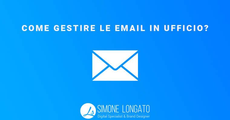 Come gestire email ufficio azienda lavoro efficacemente